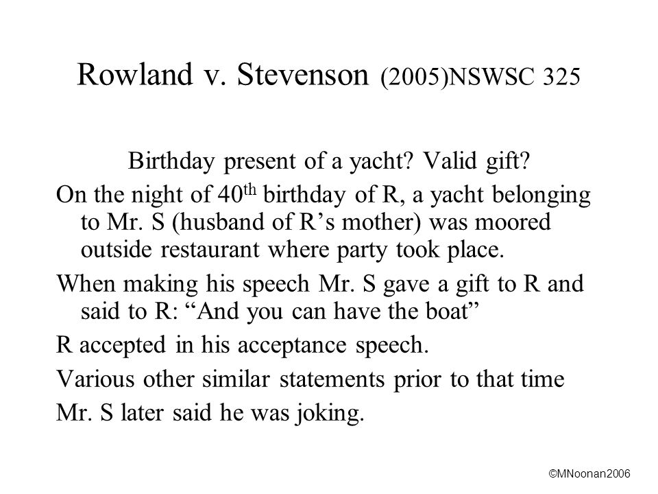 ©MNoonan2006 Rowland v. Stevenson (2005)NSWSC 325 Birthday present of a yacht.