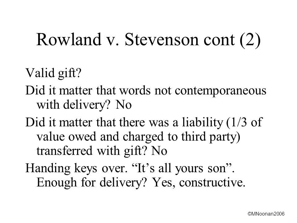 ©MNoonan2006 Rowland v. Stevenson cont (2) Valid gift.