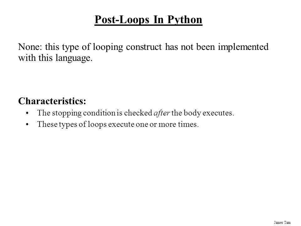 James Tam Post-Loops In Python None: this type of looping construct has not been implemented with this language.