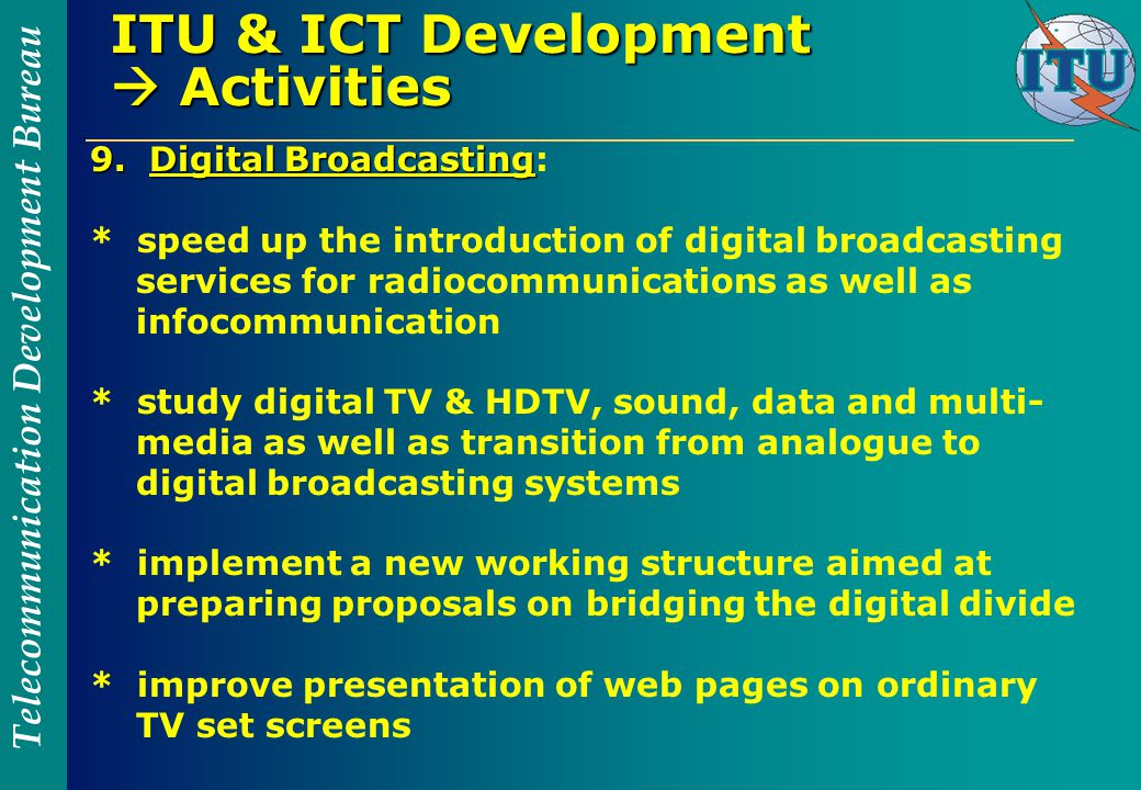 Telecommunication Development Bureau ITU & ICT Development  Activities 9.