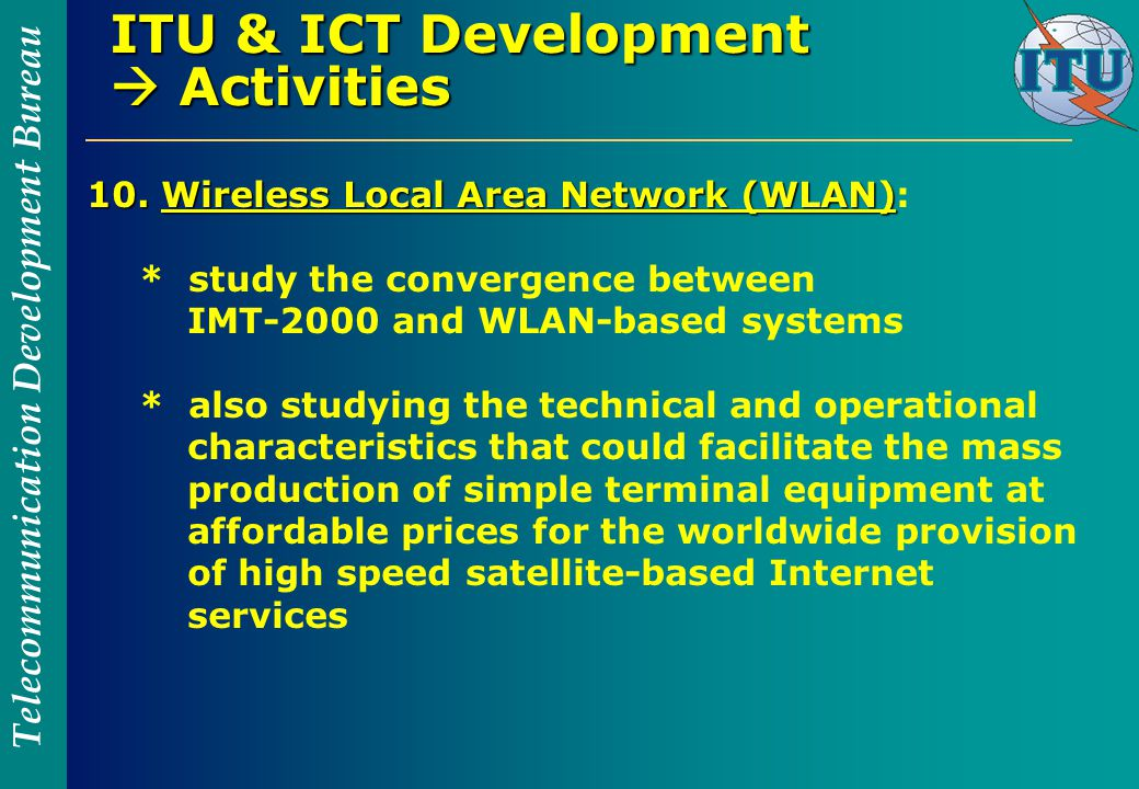 Telecommunication Development Bureau ITU & ICT Development  Activities 10.