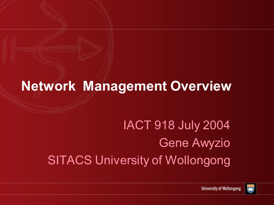 Network Management Overview IACT 918 July 2004 Gene Awyzio SITACS University of Wollongong