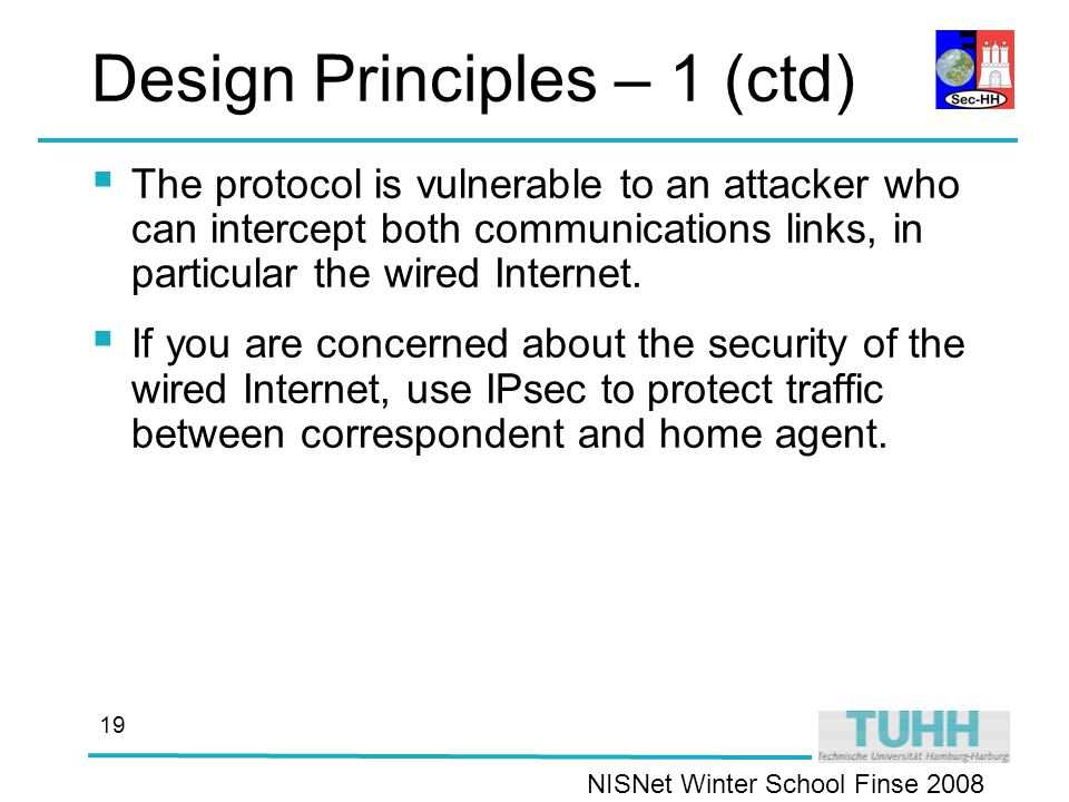 NISNet Winter School Finse Design Principles – 1 (ctd)  The protocol is vulnerable to an attacker who can intercept both communications links, in particular the wired Internet.