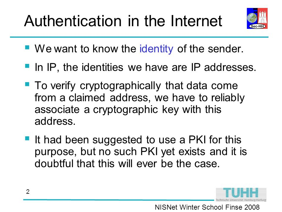 NISNet Winter School Finse Authentication in the Internet  We want to know the identity of the sender.