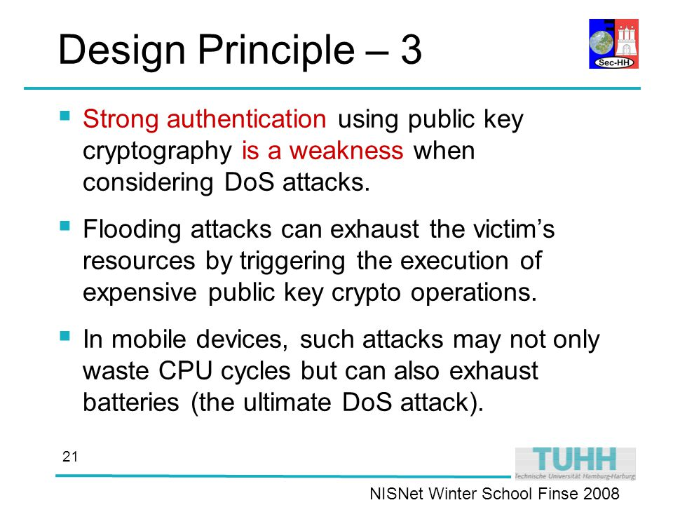 NISNet Winter School Finse Design Principle – 3  Strong authentication using public key cryptography is a weakness when considering DoS attacks.