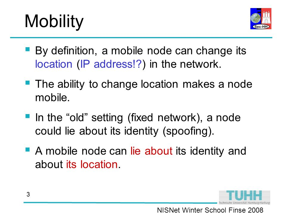 NISNet Winter School Finse Mobility  By definition, a mobile node can change its location (IP address! ) in the network.
