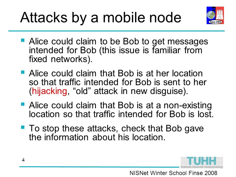 NISNet Winter School Finse Attacks by a mobile node  Alice could claim to be Bob to get messages intended for Bob (this issue is familiar from fixed networks).