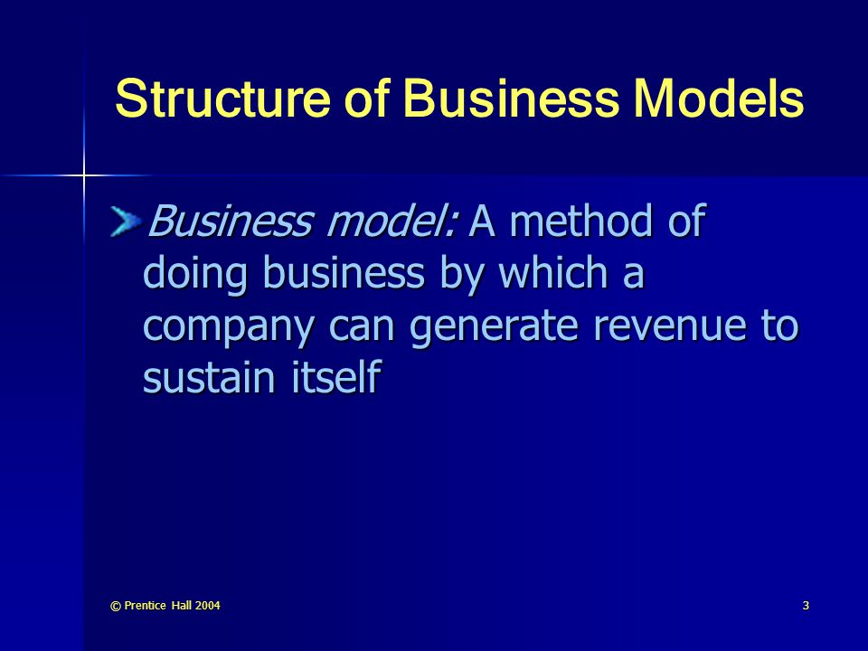 © Prentice Hall 20044 Structure of Business Models (cont.) Revenue model: description of how the company or an EC project will earn revenue Sales Transaction fees Subscription fees Advertising Affiliate fees Other revenue sources
