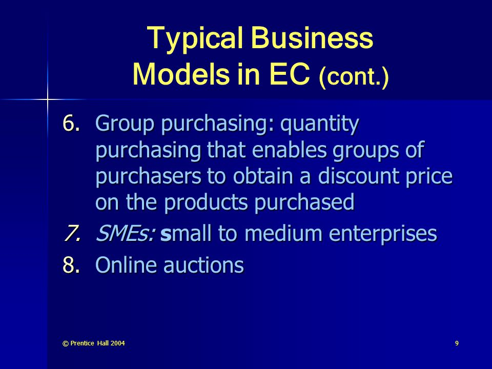 © Prentice Hall 200410 Typical Business Models in EC (cont.) 8.Product and service customization customization: creation of a product or service according to the buyer's specifications 8.