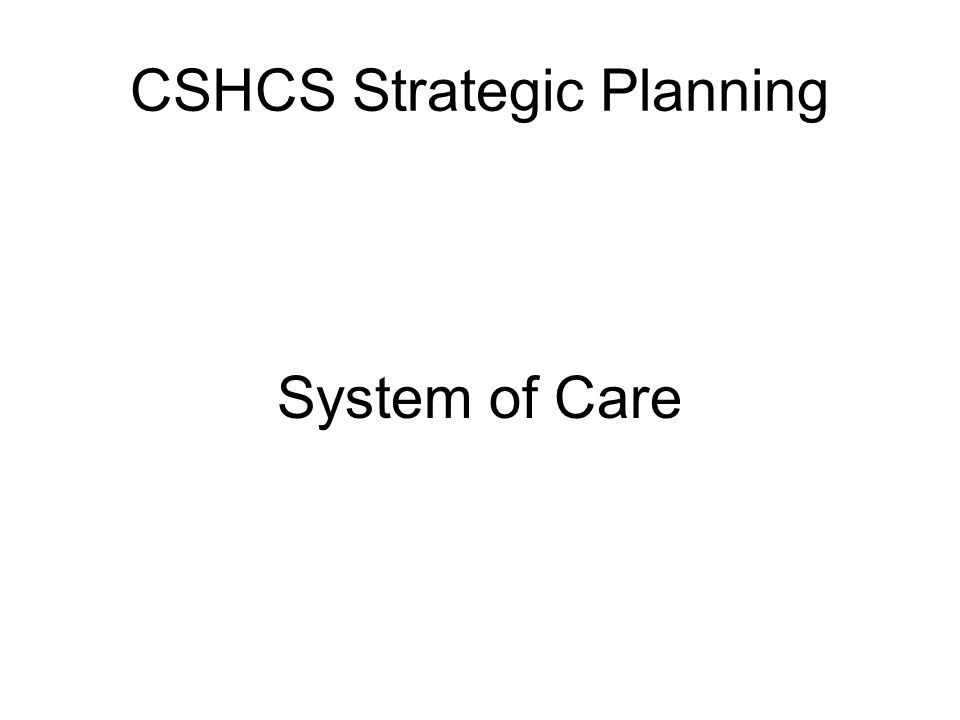 CSHCS Strategic Planning System of Care