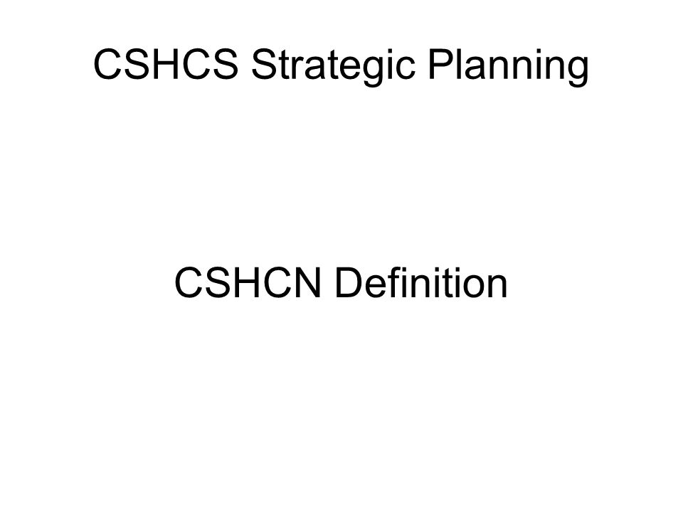 CSHCS Strategic Planning CSHCN Definition