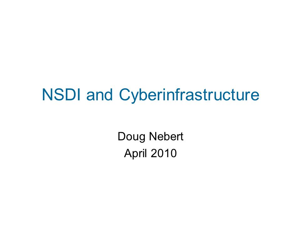 NSDI and Cyberinfrastructure Doug Nebert April 2010