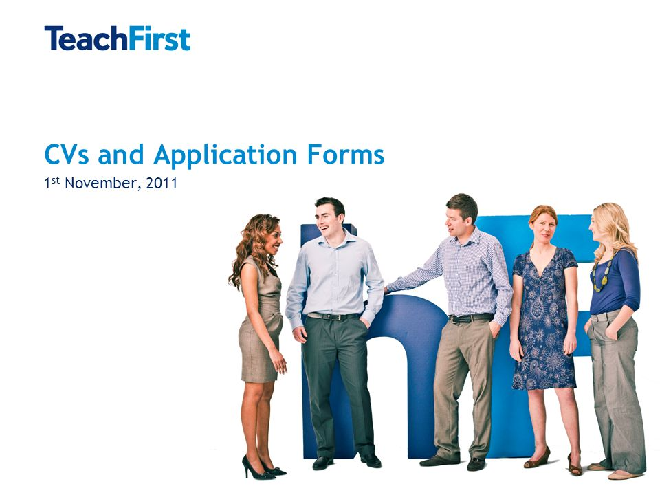 CVs and Application Forms 1 st November, 2011