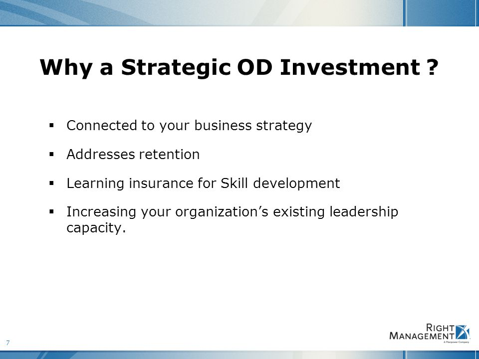 7 Why a Strategic OD Investment .
