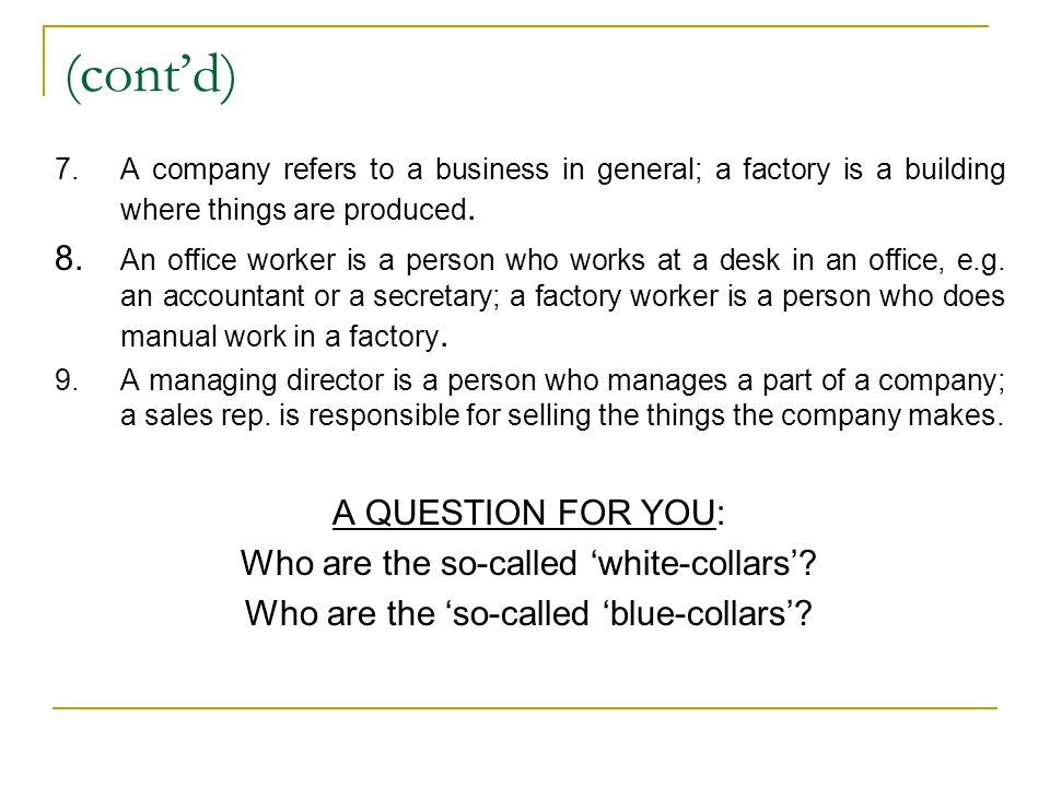 (cont'd) 7.A company refers to a business in general; a factory is a building where things are produced.