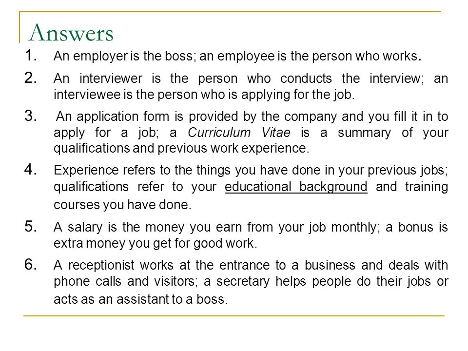 Answers 1. An employer is the boss; an employee is the person who works.