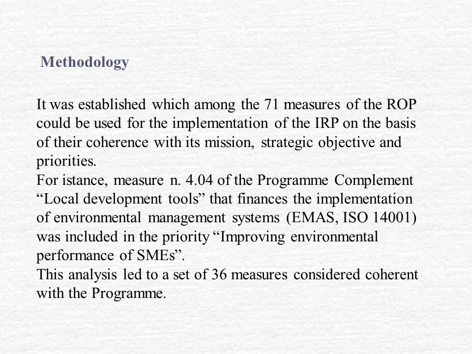 It was established which among the 71 measures of the ROP could be used for the implementation of the IRP on the basis of their coherence with its mission, strategic objective and priorities.