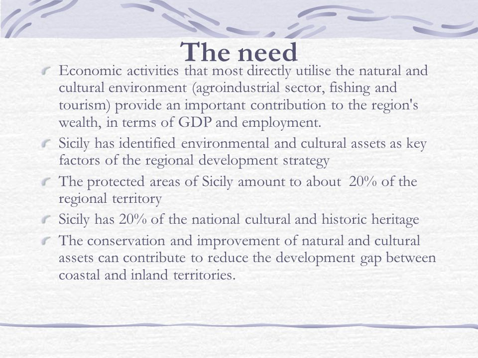 The need Economic activities that most directly utilise the natural and cultural environment (agroindustrial sector, fishing and tourism) provide an important contribution to the region s wealth, in terms of GDP and employment.