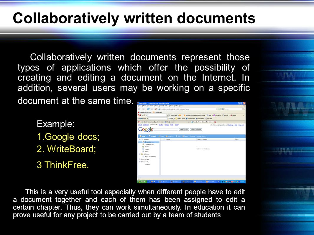 Collaboratively written documents Collaboratively written documents represent those types of applications which offer the possibility of creating and editing a document on the Internet.