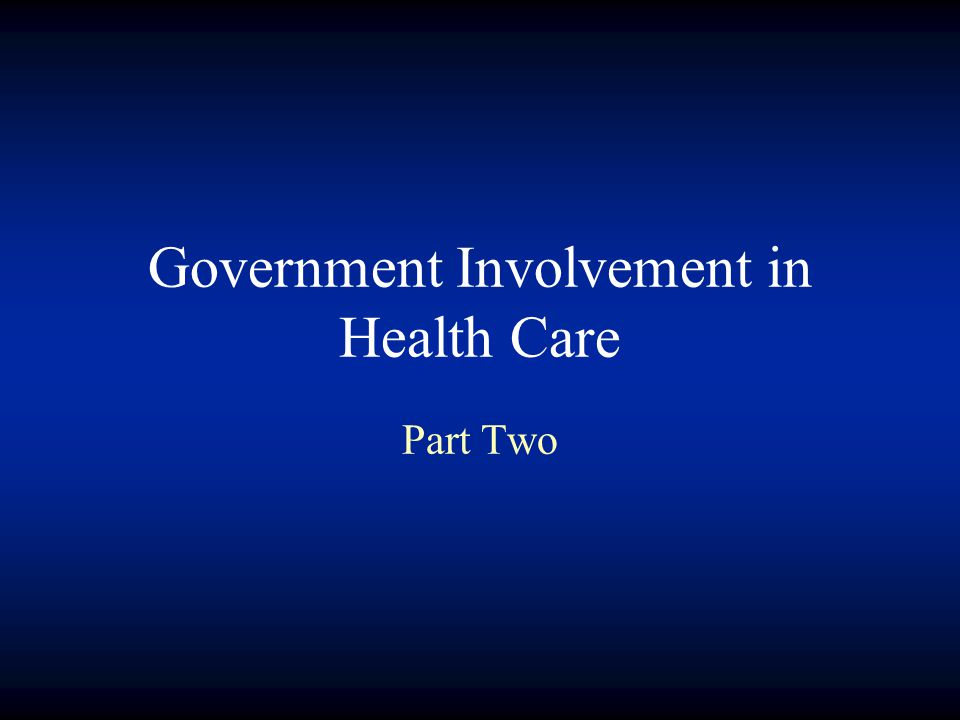 Government Involvement in Health Care Part Two