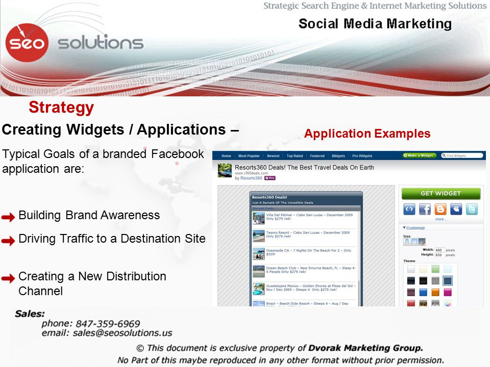 Creating Widgets / Applications – Typical Goals of a branded Facebook application are: Building Brand Awareness Driving Traffic to a Destination Site Creating a New Distribution Channel Application Examples Strategy
