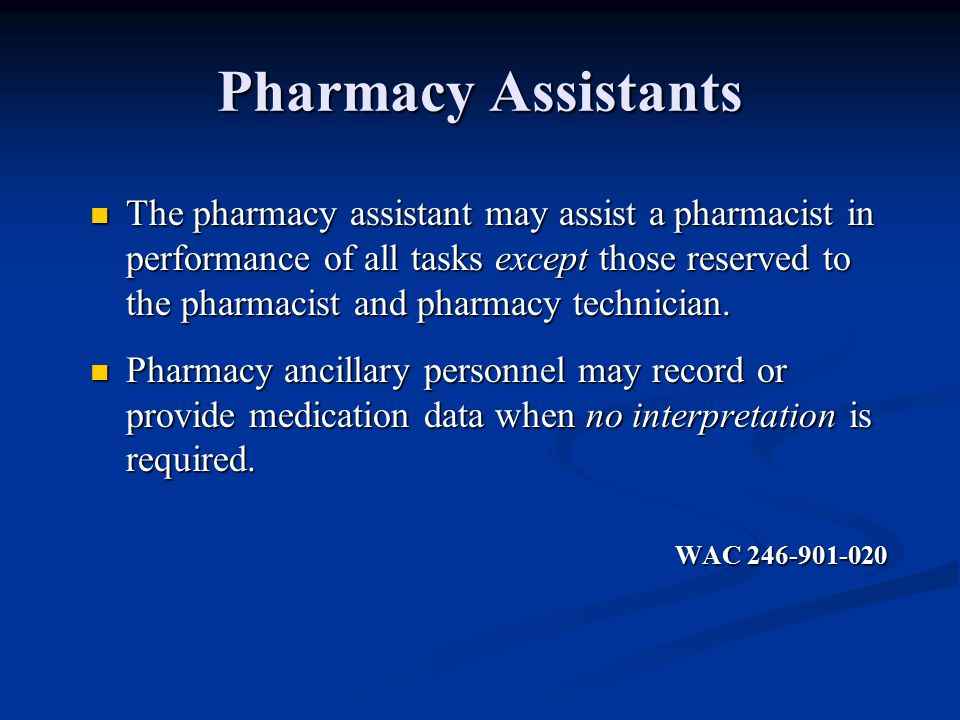 Pharmacy Assistants The pharmacy assistant may assist a pharmacist in performance of all tasks except those reserved to the pharmacist and pharmacy technician.
