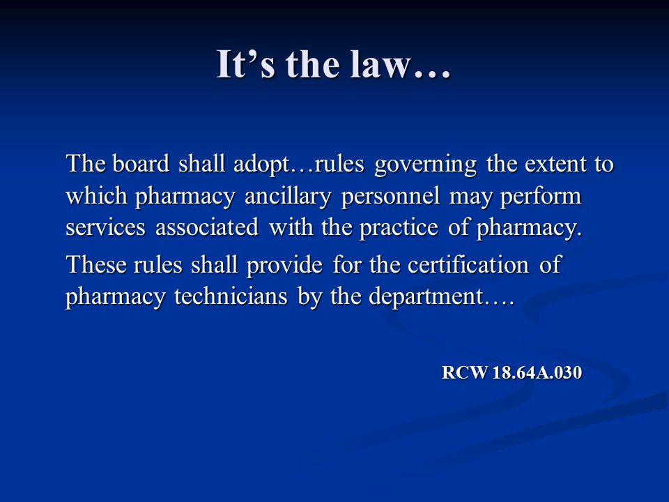 It's the law… The board shall adopt…rules governing the extent to which pharmacy ancillary personnel may perform services associated with the practice of pharmacy.