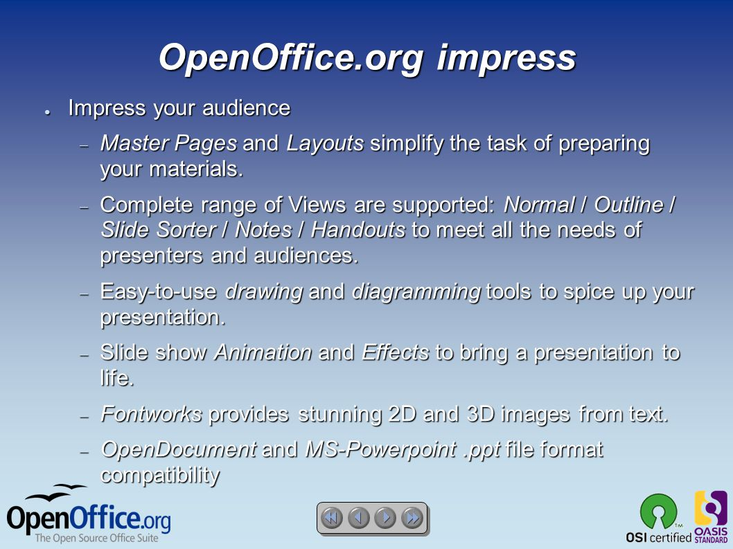 OpenOffice.org impress ● Impress your audience  Master Pages and Layouts simplify the task of preparing your materials.