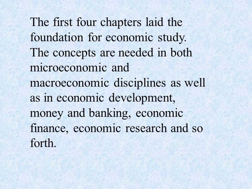 The first four chapters laid the foundation for economic study.