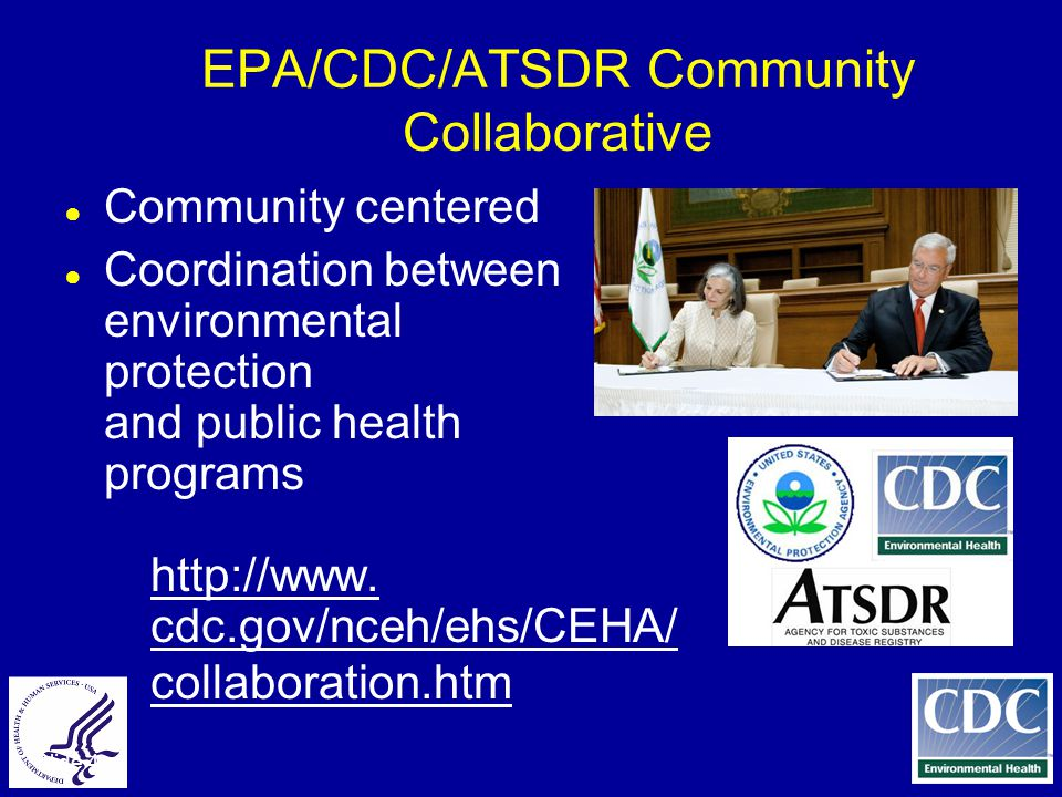 Slide 4 EPA/CDC/ATSDR Community Collaborative ● Community centered ● Coordination between environmental protection and public health programs