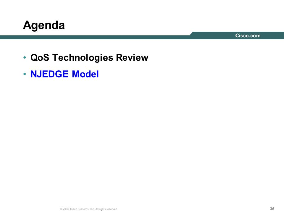 36 © 2006 Cisco Systems, Inc. All rights reserved. Agenda QoS Technologies Review NJEDGE Model