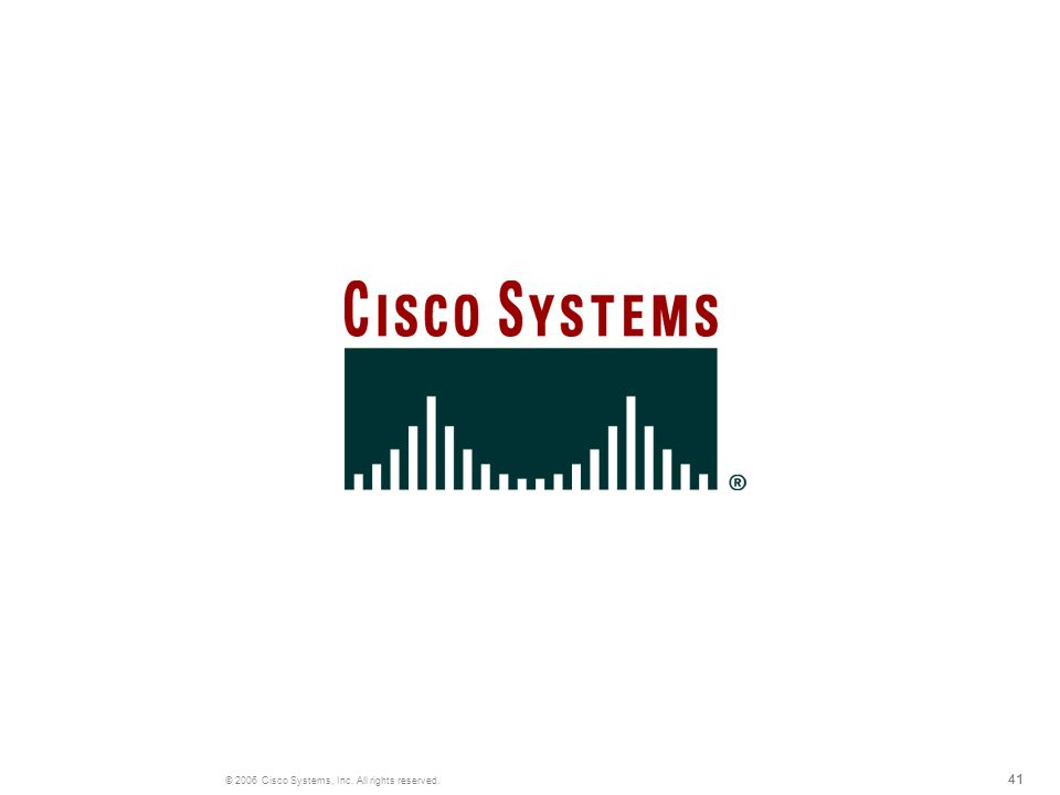 41 © 2006 Cisco Systems, Inc. All rights reserved.