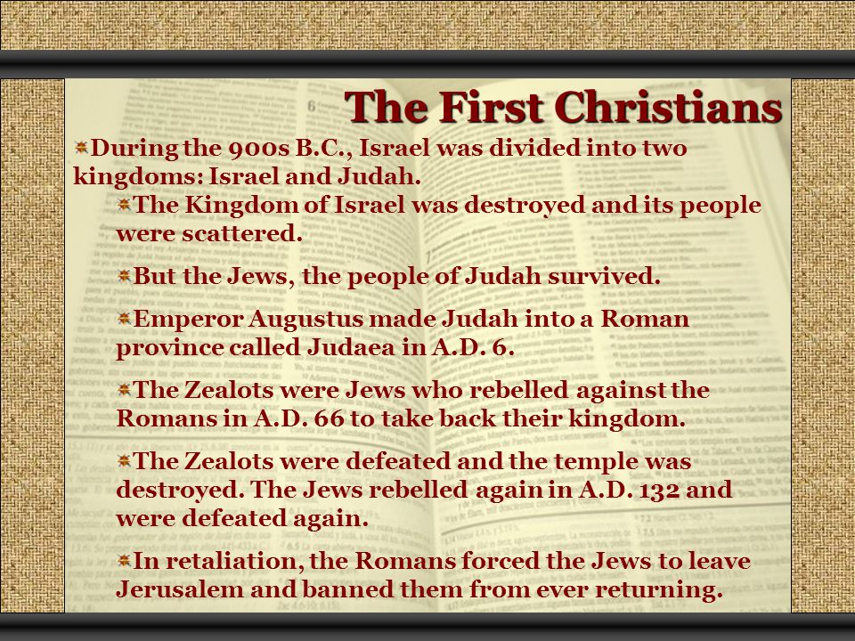 The First Christians During the 900s B.C., Israel was divided into two kingdoms: Israel and Judah.