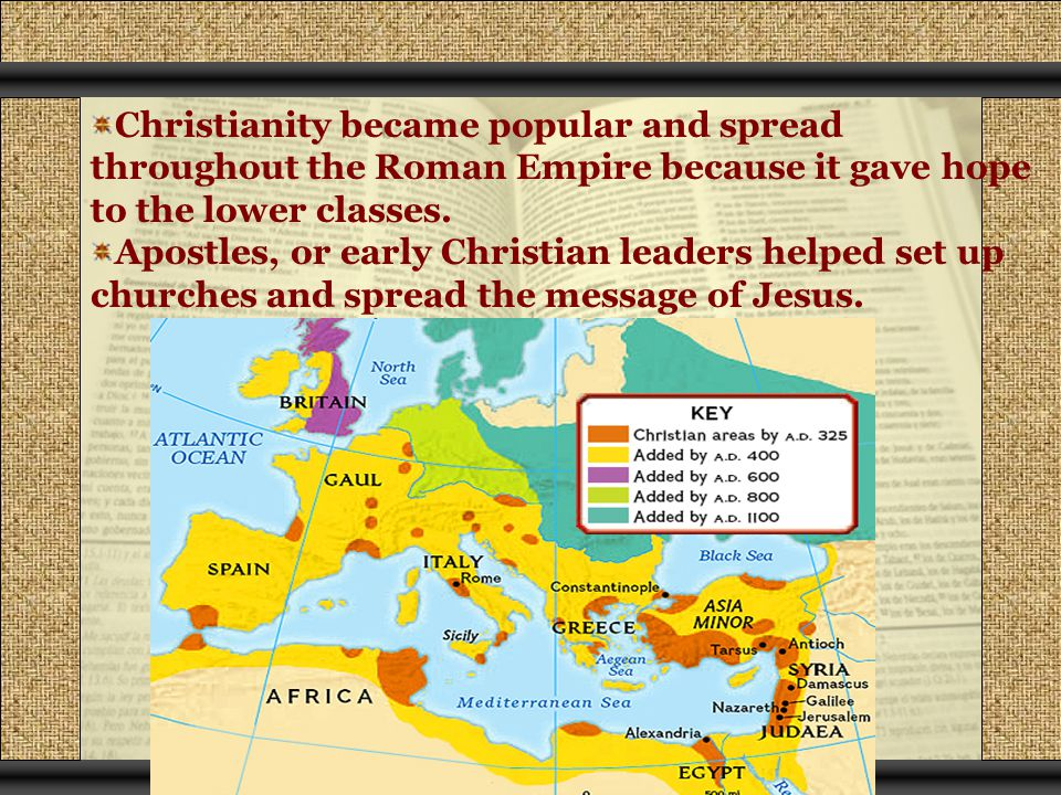 Christianity became popular and spread throughout the Roman Empire because it gave hope to the lower classes.