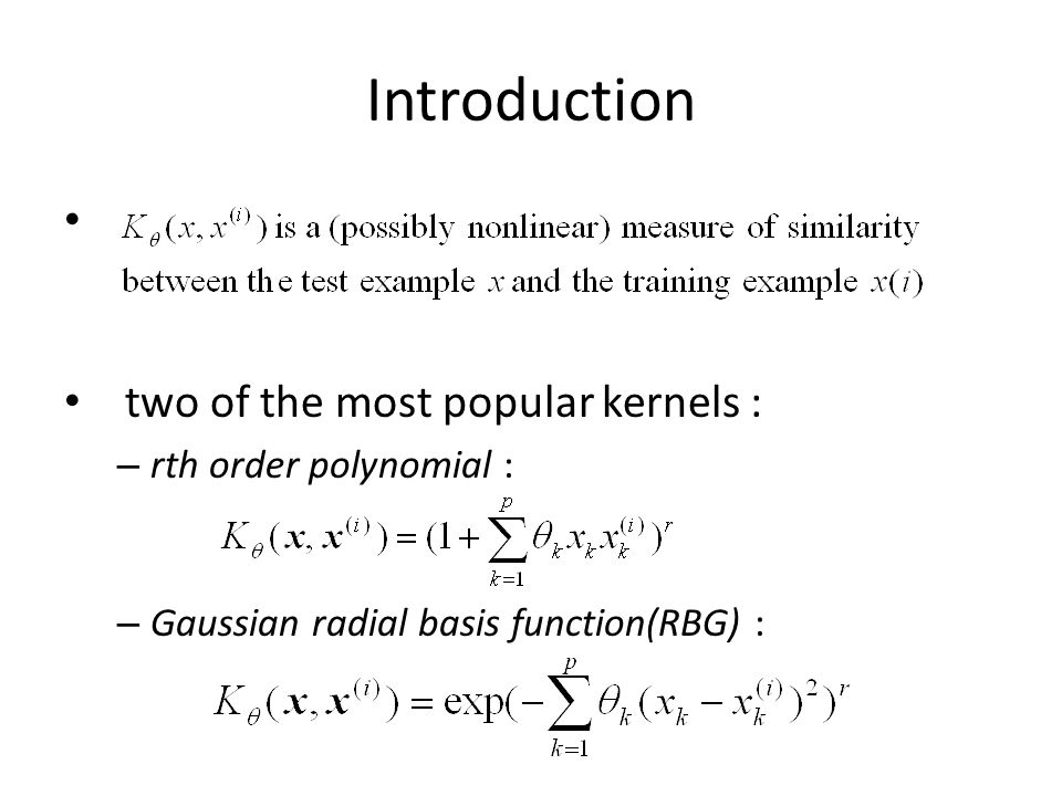 Introduction two of the most popular kernels : – rth order polynomial : – Gaussian radial basis function(RBG) :