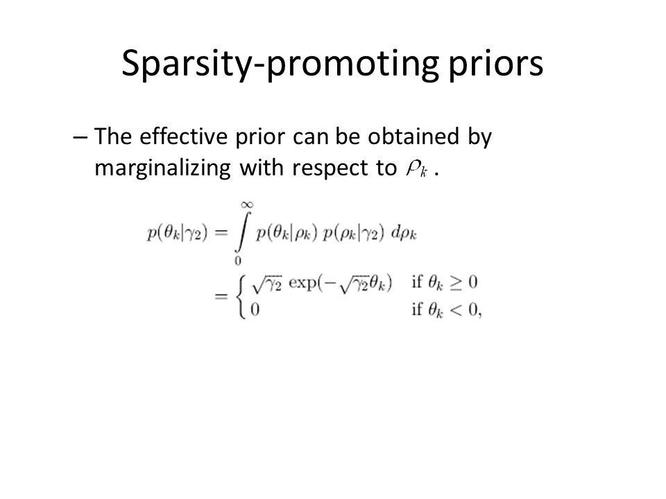 Sparsity-promoting priors – The effective prior can be obtained by marginalizing with respect to.