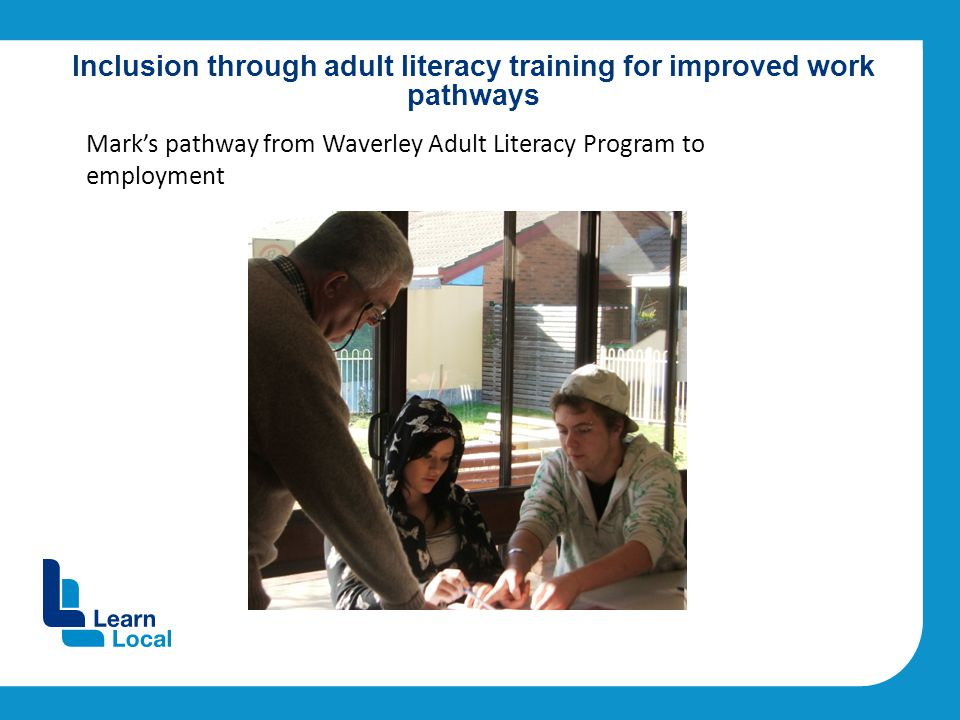 Mark's pathway from Waverley Adult Literacy Program to employment Inclusion through adult literacy training for improved work pathways