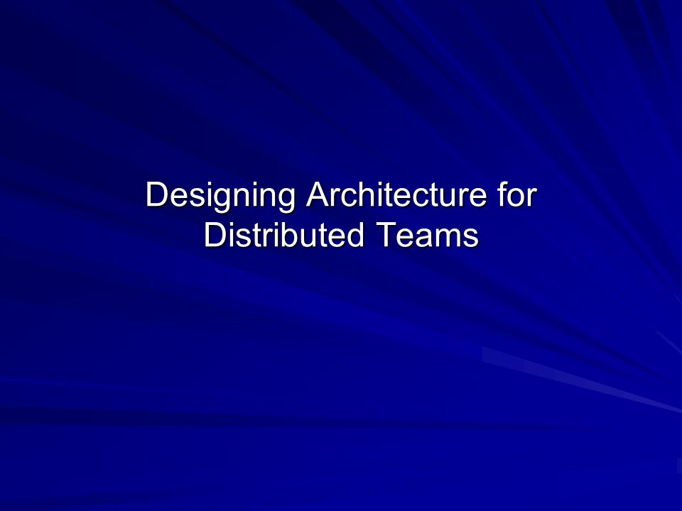 Designing Architecture for Distributed Teams