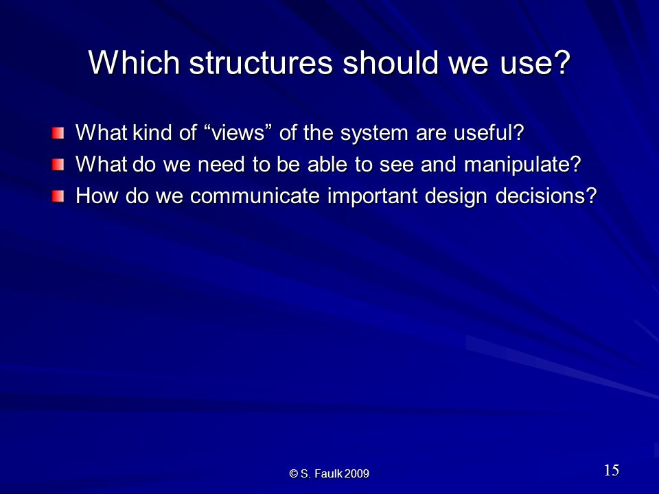 Which structures should we use. What kind of views of the system are useful.