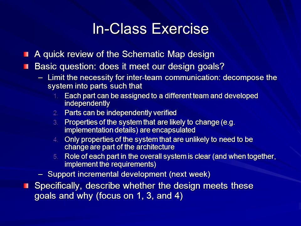In-Class Exercise A quick review of the Schematic Map design Basic question: does it meet our design goals.
