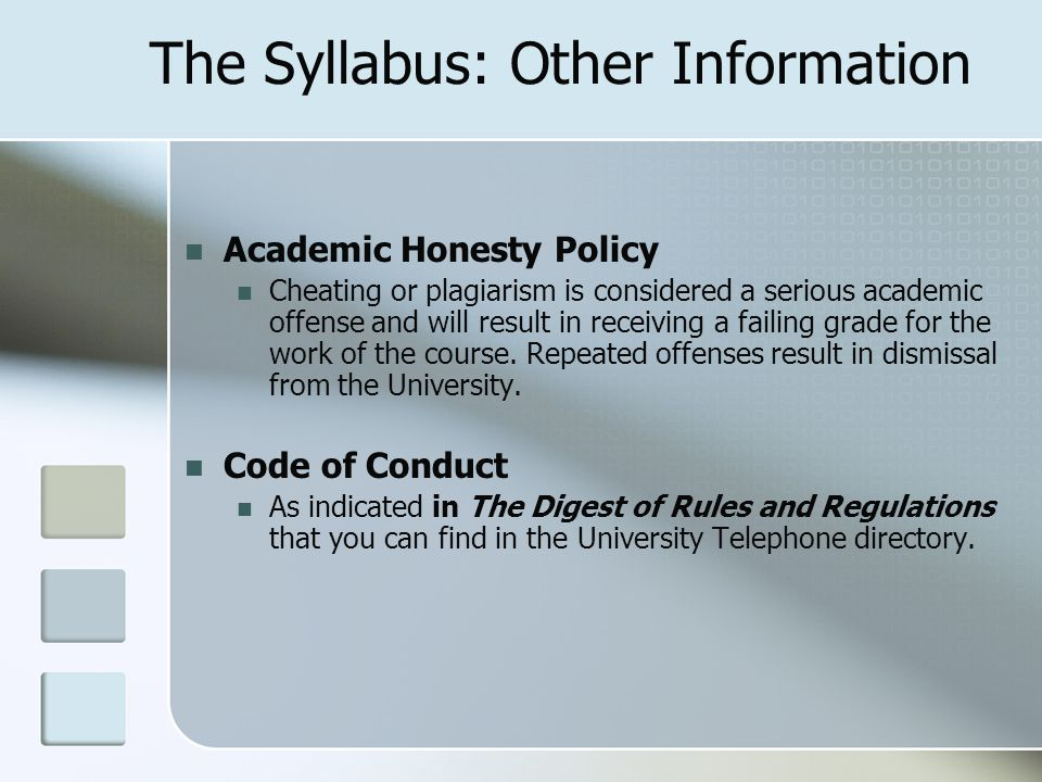 The Syllabus: Other Information Academic Honesty Policy Cheating or plagiarism is considered a serious academic offense and will result in receiving a failing grade for the work of the course.