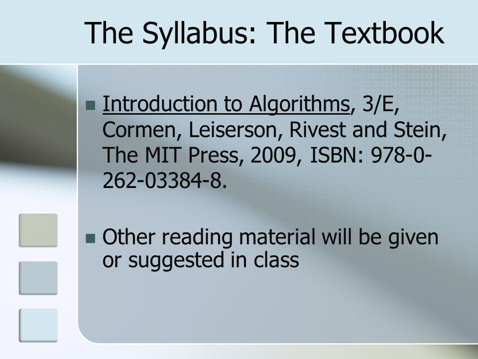 The Syllabus: The Textbook Introduction to Algorithms, 3/E, Cormen, Leiserson, Rivest and Stein, The MIT Press, 2009, ISBN: