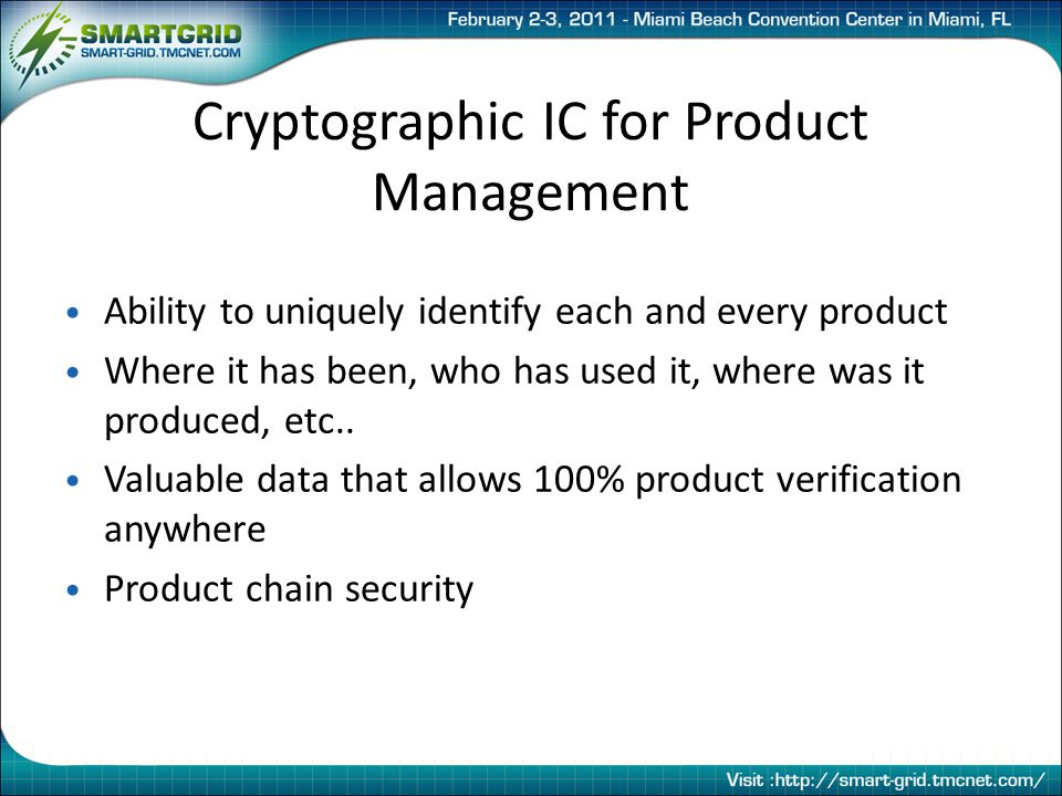 Cryptographic IC for Product Management Ability to uniquely identify each and every product Where it has been, who has used it, where was it produced, etc..