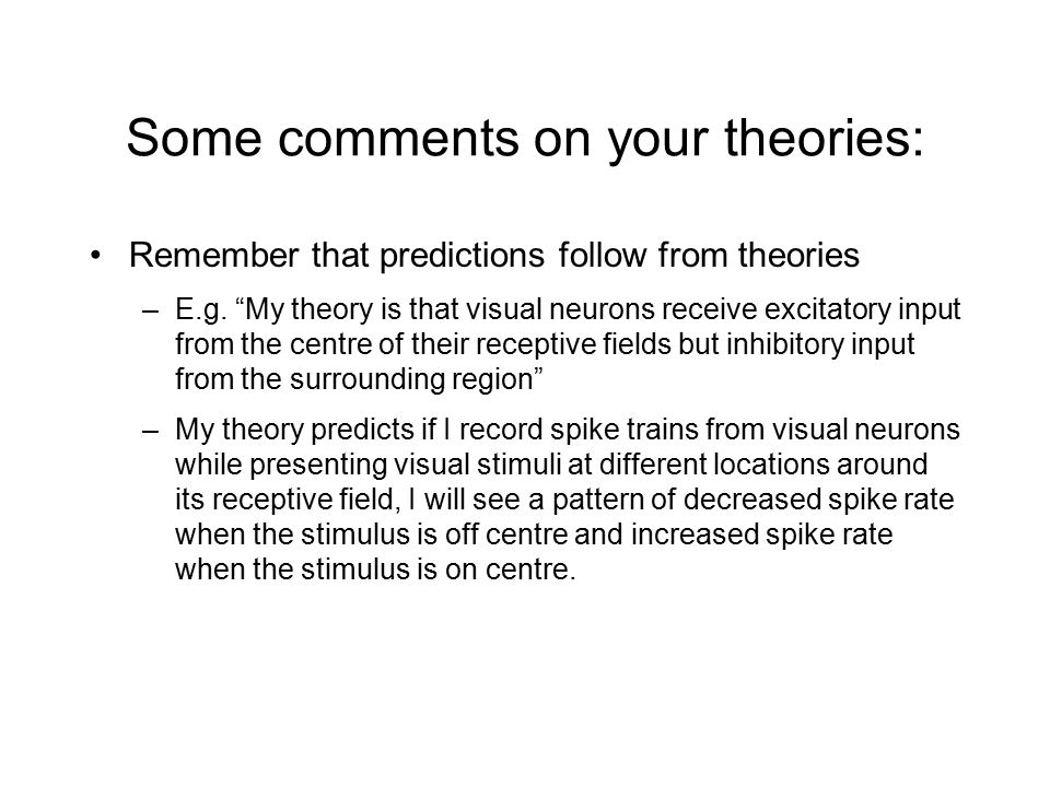 Some comments on your theories: Remember that predictions follow from theories –E.g.