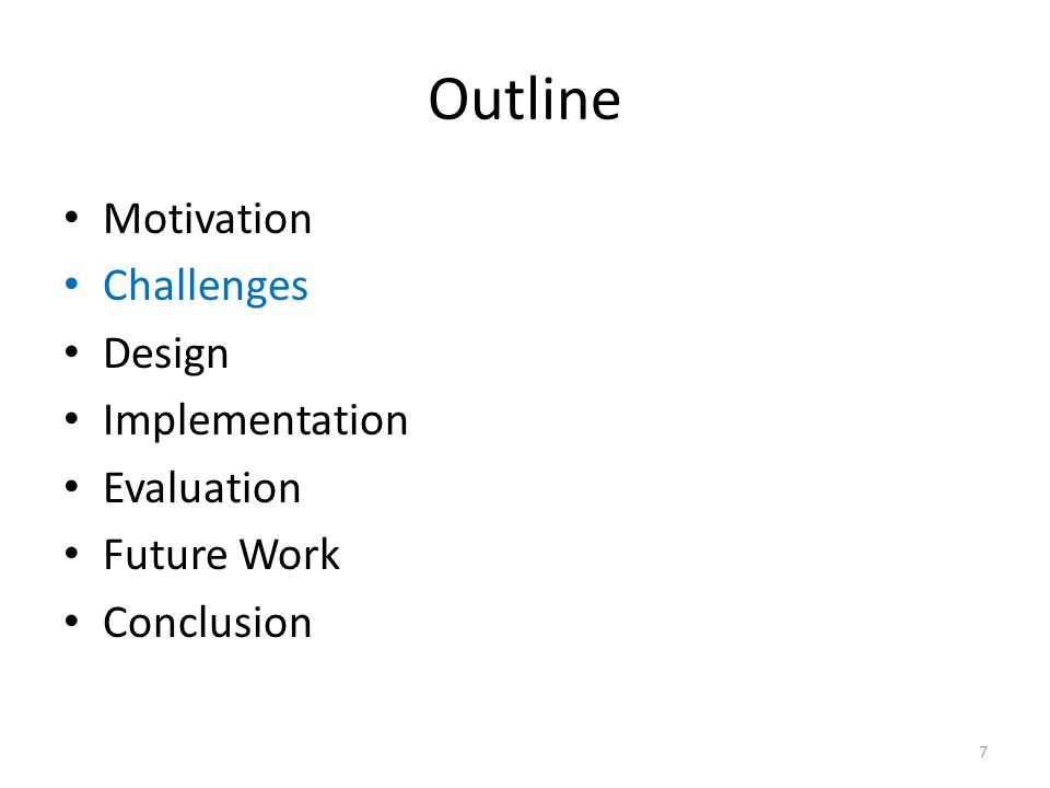 Outline Motivation Challenges Design Implementation Evaluation Future Work Conclusion 7