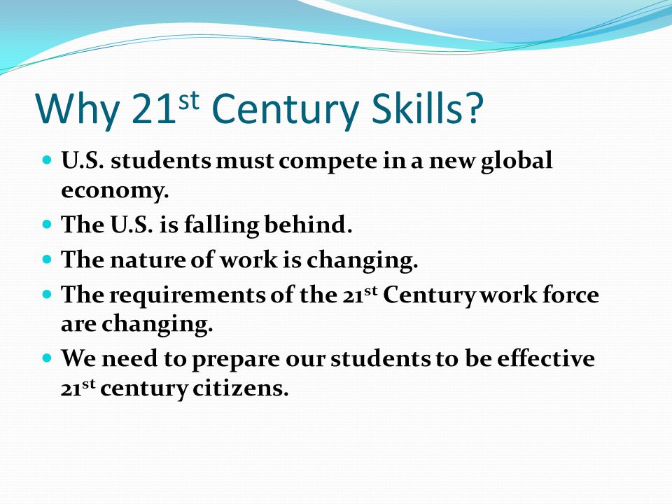 Why 21 st Century Skills. U.S. students must compete in a new global economy.