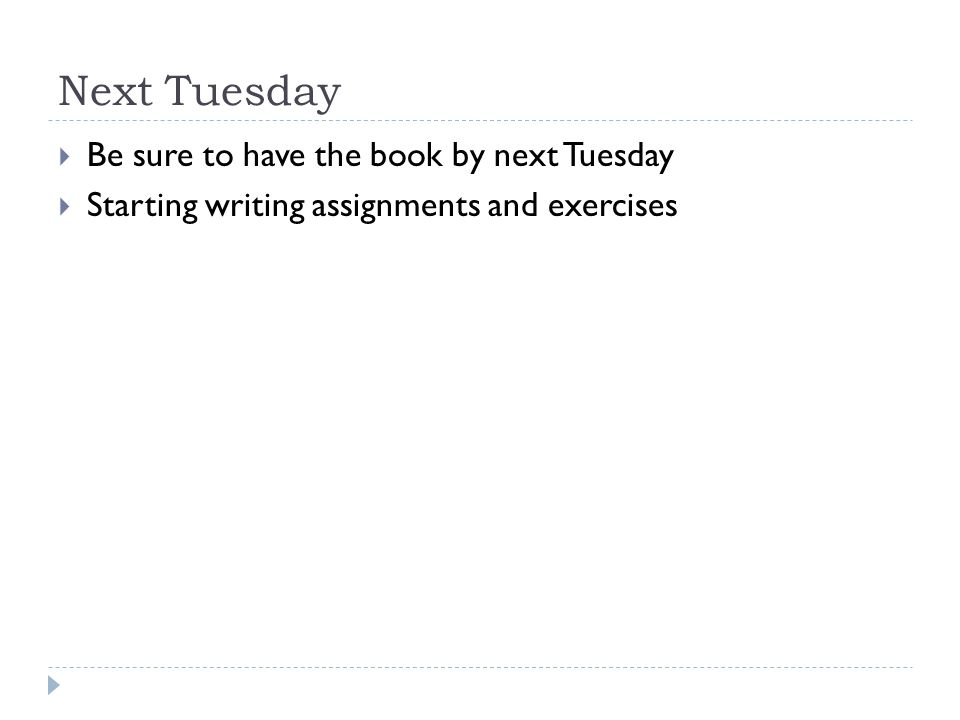Next Tuesday  Be sure to have the book by next Tuesday  Starting writing assignments and exercises