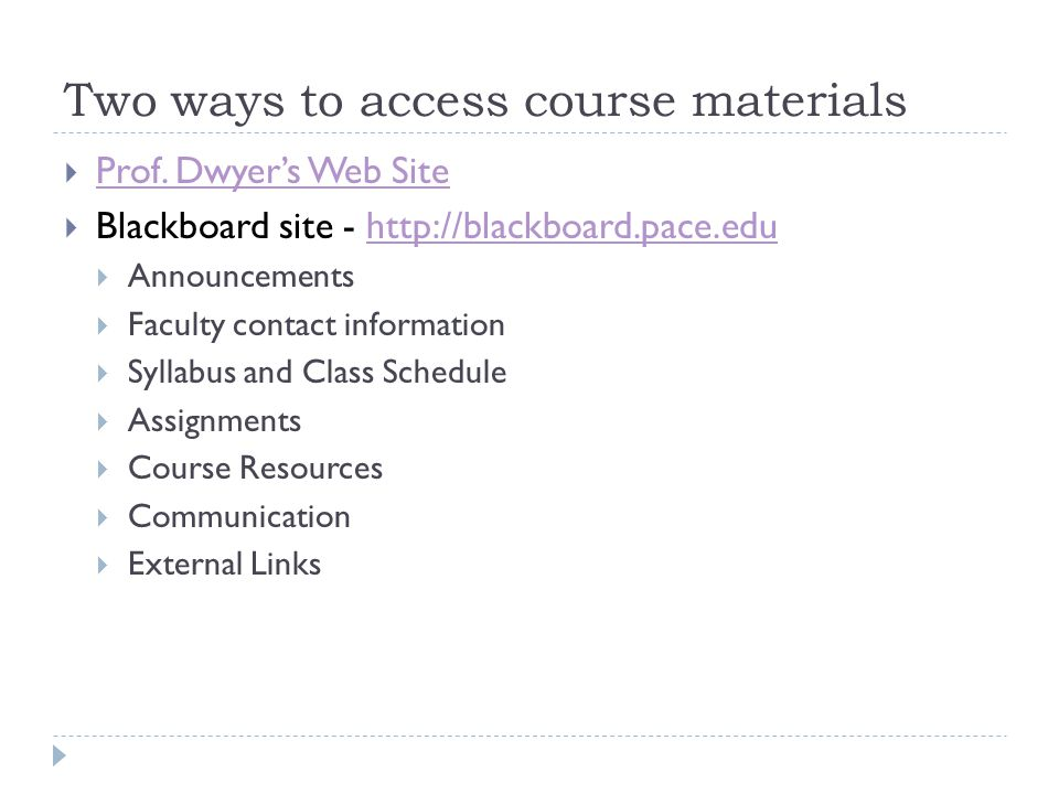 Two ways to access course materials  Prof. Dwyer's Web Site Prof.