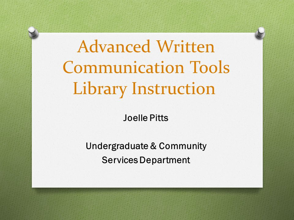 Advanced Written Communication Tools Library Instruction Joelle Pitts Undergraduate & Community Services Department