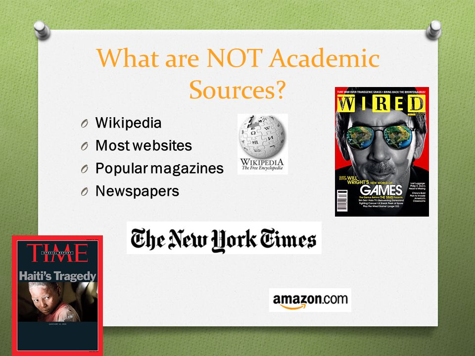 What are NOT Academic Sources O Wikipedia O Most websites O Popular magazines O Newspapers